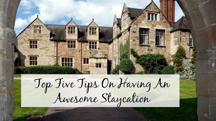 Top five tips on having an awesome staycation